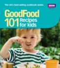 Good Food: Recipes for Kids : Triple-tested Recipes - eBook