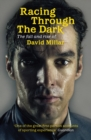 Racing Through the Dark : The Fall and Rise of David Millar - eBook