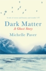 Dark Matter : the gripping ghost story from the author of WAKENHYRST