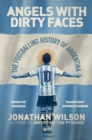 Angels with Dirty Faces : The Footballing History of Argentina - Book