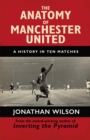 The Anatomy of Manchester United : A History in Ten Matches - Book