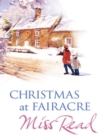 Christmas At Fairacre : The Christmas Mouse, Christmas At Fairacre School, No Holly For Miss Quinn - eBook