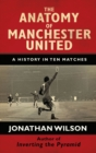 The Anatomy of Manchester United : A History in Ten Matches - eBook