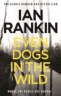 Even Dogs in the Wild : The No.1 bestseller (Inspector Rebus Book 20) - Book