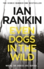Even Dogs in the Wild : The New John Rebus - eBook