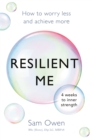 Resilient Me : How to worry less and achieve more - Book