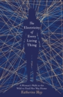 The Electricity of Every Living Thing : A Woman's Walk in the Wild to Find Her Way Home - Book