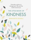 The Little Book of Kindness : Everyday actions to change your life and the world around you - Book