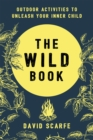 The Wild Book : Outdoor Activities to Unleash Your Inner Child - Book