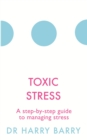 Toxic Stress : A step-by-step guide to managing stress - eBook