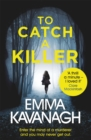 To Catch a Killer : Enter the mind of a murderer and you may never get out - Book