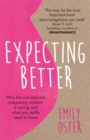 Expecting Better : Why the Conventional Pregnancy Wisdom is Wrong and What You Really Need to Know - Book