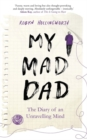 My Mad Dad : The Diary of an Unravelling Mind - Book