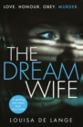 The Dream Wife : The gripping new psychological thriller with a twist you won't see coming in 2018 - eBook