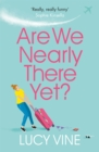 Are We Nearly There Yet? : The ultimate laugh-out-loud holiday read to pack in your beach bag this summer - Book