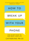How to Break Up With Your Phone : The 30-Day Plan to Take Back Your Life - Book