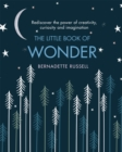 The Little Book of Wonder : Rediscover the power of creativity, curiosity and imagination - Book