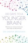 100 Days to a Younger Brain : Maximise your memory, boost your brain health and defy dementia - Book