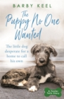 The Puppy No One Wanted : The little dog desperate for a home to call his own - Book