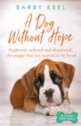 A Dog Without Hope : Neglected, unloved and abandoned, the puppy that just wanted to be loved - Book