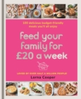 Feed Your Family For  20 a Week : 100 Budget-Friendly, Batch-Cooking Recipes You ll All Enjoy - eBook