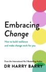 Embracing Change : How to build resilience and make change work for you - Book