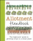 Allotment Handbook : The Beginners' Guide to Growing Crops in a Small Place - eBook