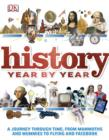 History Year by Year : A Journey Through Time, from Mammoths and Mummies to Flying and Facebook - eBook