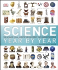 Science Year by Year : The ultimate visual guide to the discoveries that changed the world - eBook