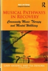 Musical Pathways in Recovery : Community Music Therapy and Mental Wellbeing - Book