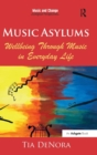Music Asylums: Wellbeing Through Music in Everyday Life - Book