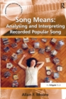 Song Means: Analysing and Interpreting Recorded Popular Song - Book