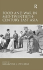 Food and War in Mid-Twentieth-Century East Asia - Book
