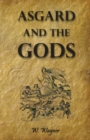 Asgard and the Gods the Tales and Traditions of Our Northern Ancestors Froming a Complete Manual of Norse Mythology - Book