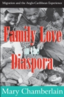 Family Love in the Diaspora : Migration and the Anglo-Caribbean Experience - Book