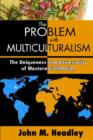 The Problem with Multiculturalism : The Uniqueness and Universality of Western Civilization - Book