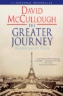 The Greater Journey : Americans in Paris - eBook