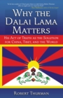 Why the Dalai Lama Matters : His Act of Truth as the Solution for China, Tibet, and the World - eBook