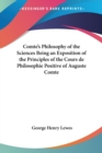 Comte's Philosophy of the Sciences Being an Exposition of the Principles of the Cours De Philosophie Positive of Auguste Comte - Book