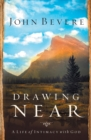 Drawing Near : A Life of Intimacy with God - eBook