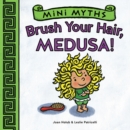 Mini Myths: Brush Your Hair, Medusa! - Book