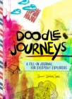Doodle Journeys : A Fill-In Journal for Everyday Explorers - Book