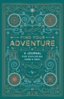 Find Your Adventure : A Journal for Exploring Home & Away - Book