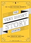 The Very Short Story Starter : 101 Flash Fiction Prompts for Creative Writing - Book