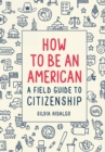 How to Be an American: A Field Guide to Citizenship - Book