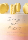 "Icing on the Cake:Baking and Decorating Simple, Stunning Desserts : ""Baking and Decorating Simple, Stunning Desserts at Home"" - Book"