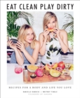 Eat Clean, Play Dirty: Recipes for a Body and Life You Love by the Founders of Sakara Life - Book