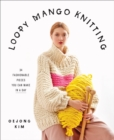 Loopy Mango Knitting: 34 Fashionable Pieces You Can Make in a Day - Book