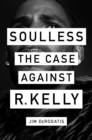 Soulless:The Case Against R. Kelly : The Case Against R. Kelly - Book