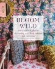 Bloom Wild: a free-spirited guide to decorating with floral patterns - Book